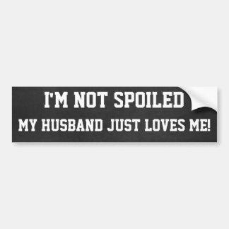 Funny Not spoiled, Husband Loves Me Bumper Sticker