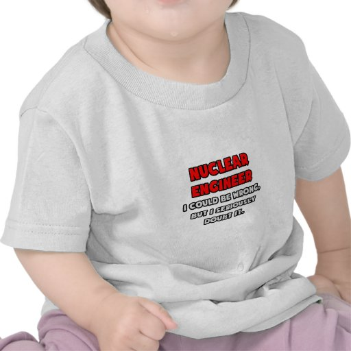 Funny Nuclear Engineer .. Doubt It T-shirt