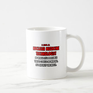 Funny Nuclear Medicine Tech .. Highly Unlikely Coffee Mug