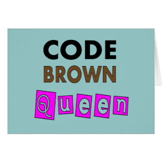 """Funny Nurse """"CODE BROWN QUEEN"""" Gifts Greeting Card"""
