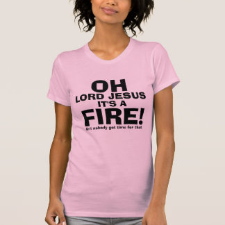 Funny OH Lord Jesus It's a FIRE text only T-Shirt