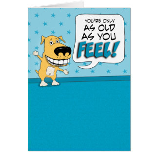 Funny Old As You Feel Dog Birthday Card
