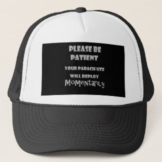 Funny Parachute Opening Please be Patient Trucker Hat