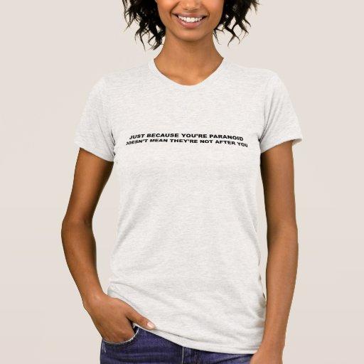 Funny Paranoia Slogan! Tee Shirts