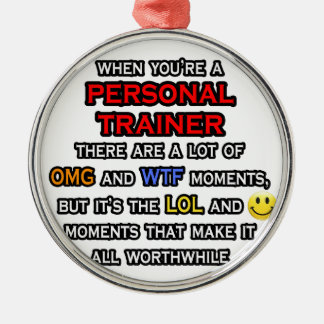 Funny Personal Trainer ... OMG WTF LOL Metal Ornament