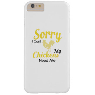Funny Pet Chicken Sorry I Cant My Chickens Need Me Barely There iPhone 6 Plus Case