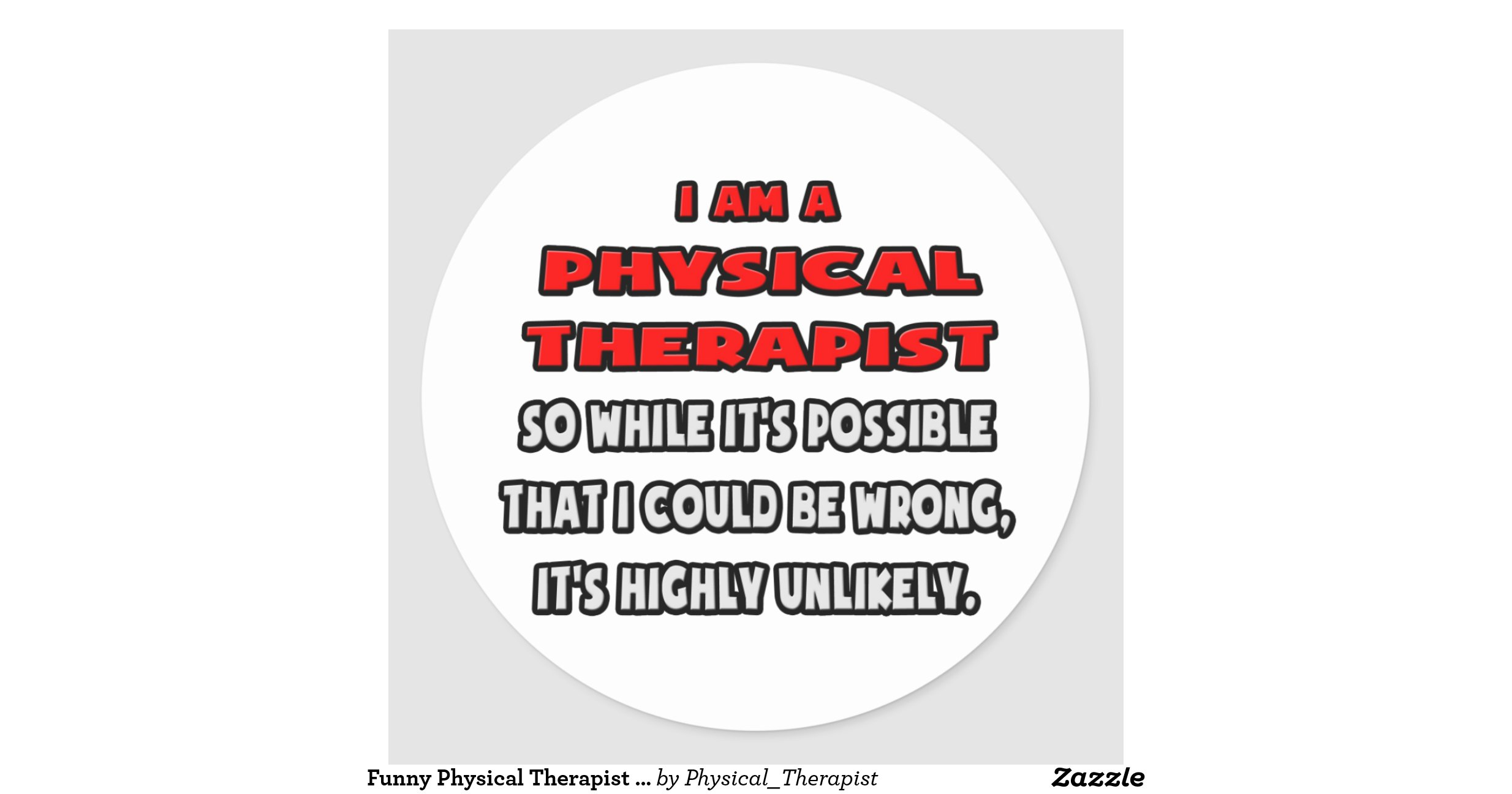 Funny Physical Therapist .. Highly Unlikely Round Sticker