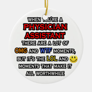 Funny Physician Assistant ... OMG WTF LOL Ceramic Ornament