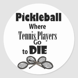 Funny Pickleball Where Tennis Players go to Die Classic Round Sticker