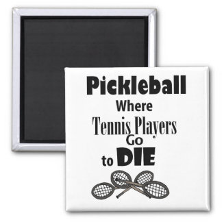 Funny Pickleball Where Tennis Players go to Die Magnet