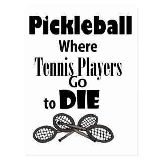 Funny Pickleball Where Tennis Players go to Die Postcard