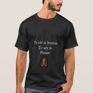 Funny Pirate Shirt. To err is human T-Shirt
