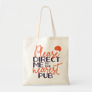 Funny Please Direct Me to the Nearest Pub Tote Bag