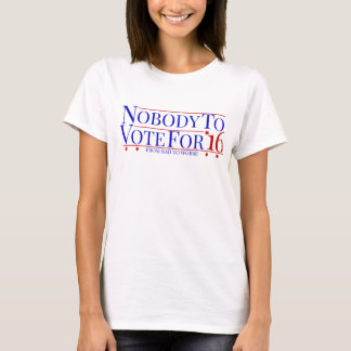 Funny Political Nobody To Vote For T-Shirt
