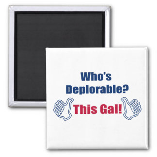 Funny | Political| Who's Deplorable | This Gal Square Magnet