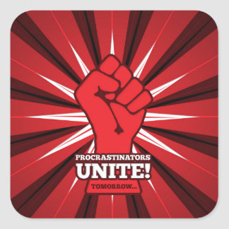 Funny: Procrastinators Unite! (Tomorrow) Square Sticker