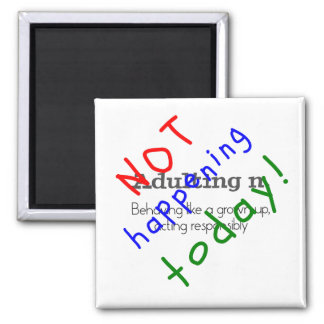 Funny quote adulting not happening today square magnet