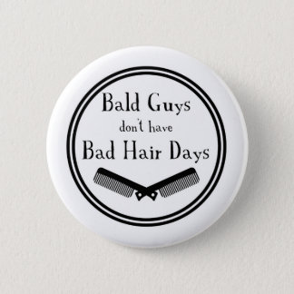 Funny Quote - Bald Guys Don't Get Bad Hair Days 6 Cm Round Badge