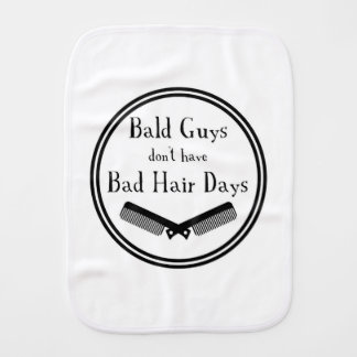 Funny Quote - Bald Guys Don't Get Bad Hair Days Burp Cloth