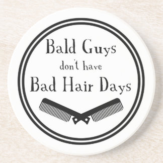 Funny Quote - Bald Guys Don't Get Bad Hair Days Coaster