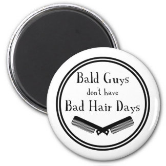 Funny Quote - Bald Guys Don't Get Bad Hair Days Magnet