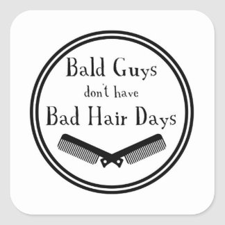 Funny Quote - Bald Guys Don't Get Bad Hair Days Square Sticker