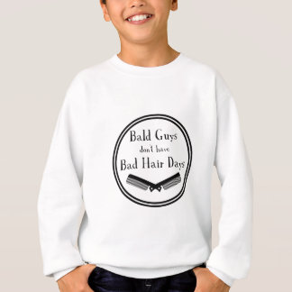 Funny Quote - Bald Guys Don't Get Bad Hair Days Sweatshirt