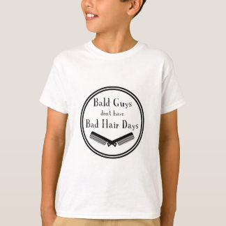Funny Quote - Bald Guys Don't Get Bad Hair Days T-Shirt