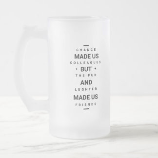 Funny quote chance made us colleagues -cool drink frosted glass beer mug
