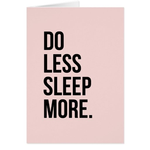 Funny Quote Do Less Pink De Motivational Greeting Cards