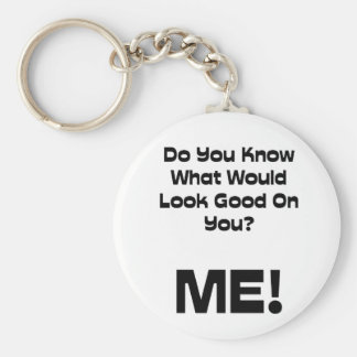 Funny Quote Do You Know What Would Look Good Basic Round Button Key Ring