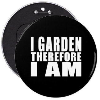 Funny Quote Gardening I Garden Therefore I Am Button