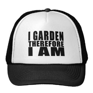 Funny Quote Gardening : I Garden Therefore I Am Hats