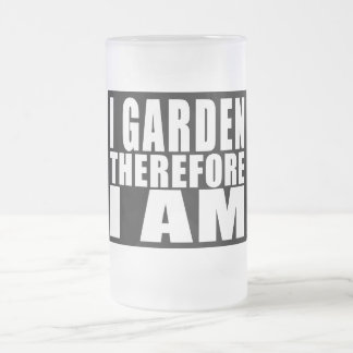 Funny Quote Gardening : I Garden Therefore I Am Mugs