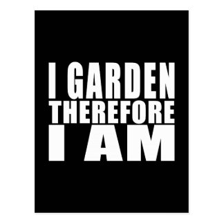 Funny Quote Gardening I Garden Therefore I Am Postcard