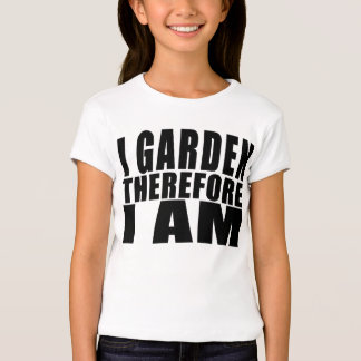 Funny Quote Gardening : I Garden Therefore I Am T Shirt