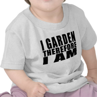 Funny Quote Gardening I Garden Therefore I Am Tee Shirt