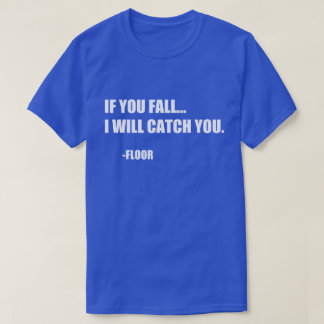 Funny quote: If you fall T-Shirt