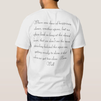 Funny Quote Shirt: When one door of happiness... Tee Shirts