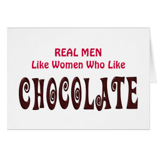 Funny Real Men Like Women Who Like Chocolate Card