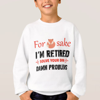 Funny Retired designs Sweatshirt