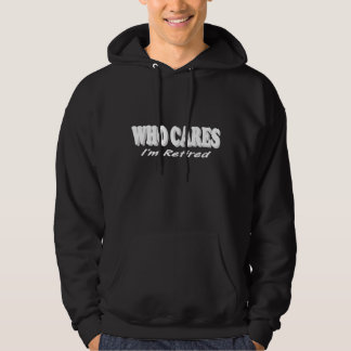 Funny Retirement Design. Who Cares, I'm Retired Hoodie