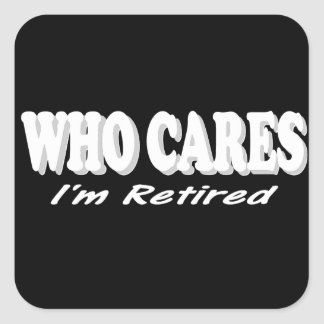 Funny Retirement Design. Who Cares, I'm Retired Square Sticker