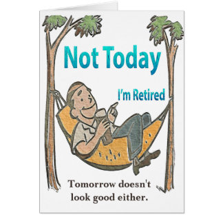 Funny Retirement Not Today Card
