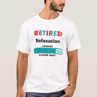 Funny Retirement T-Shirt Relaxation Loading