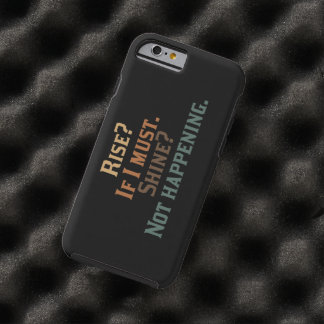 Funny Rise and Shine? Tough iPhone 6 Case