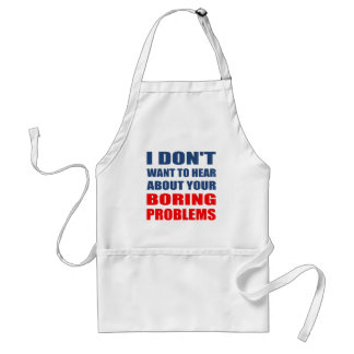 Funny Rude Your Boring Problems Standard Apron