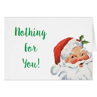 Funny Santa Nothing For You Christmas Card