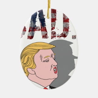 Funny sarcastic anti President Donald Trump Ceramic Ornament