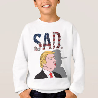 Funny sarcastic anti President Donald Trump Sweatshirt